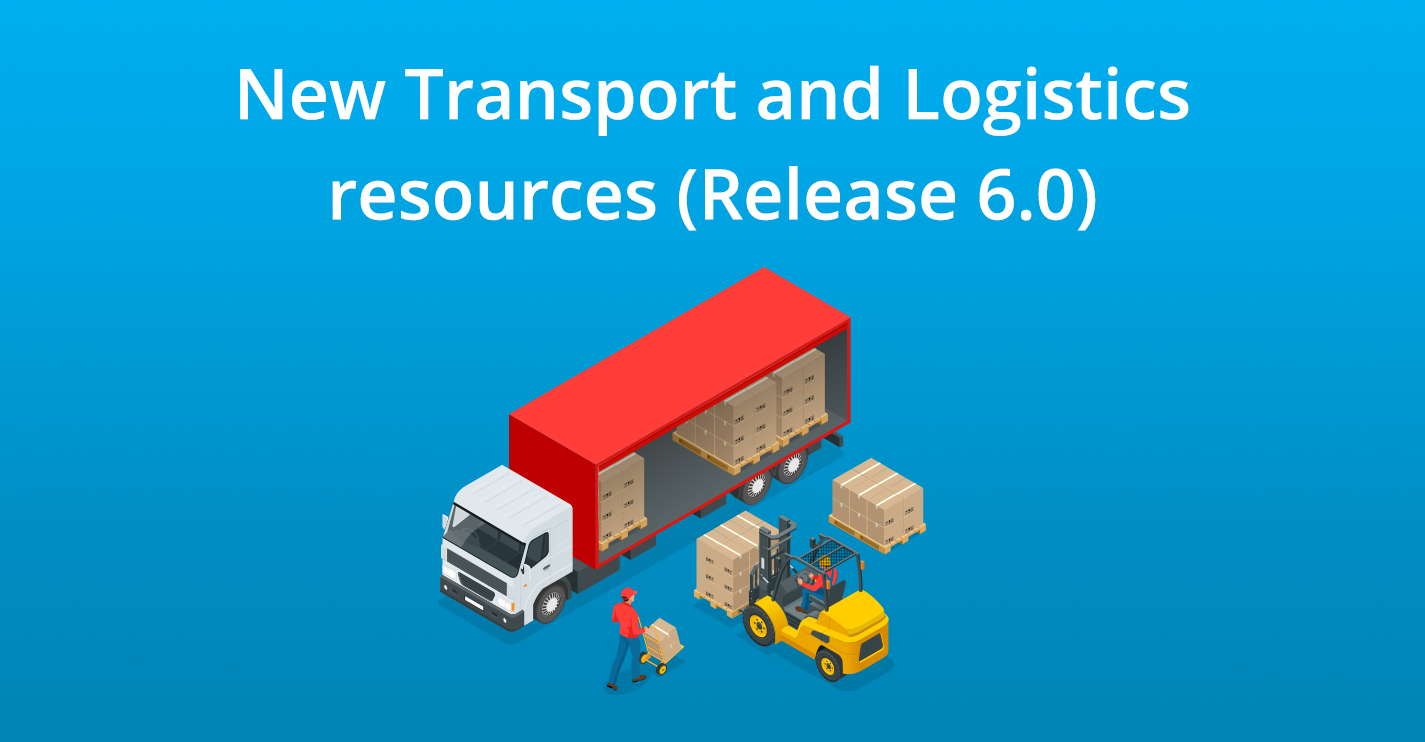 New Transport and Logistics (Release 6.0) resources